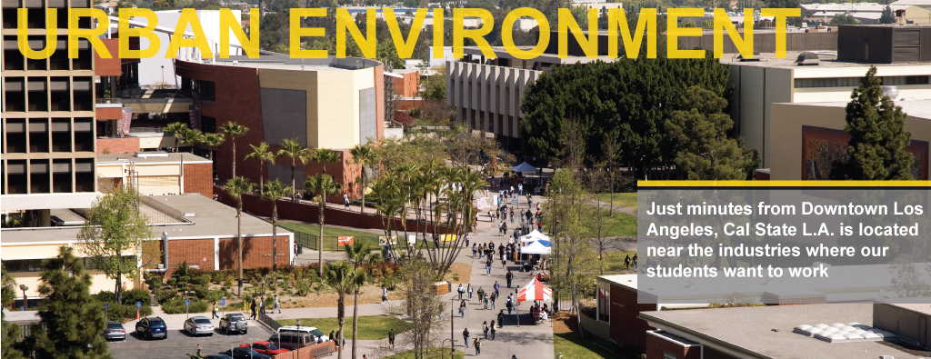 Urban environment, just minutes away from Downtown Los Angeles, Cal State LA is near the industries where students want to work